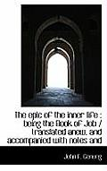 The Epic of the Inner Life: Being the Book of Job / Translated Anew, and Accompanied with Notes and