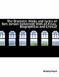 The Dramatic Works and Lyrics of Ben Jonson [Selected] with an Essay, Biographical and Critical