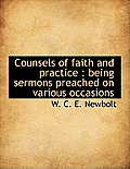 Counsels of Faith and Practice: Being Sermons Preached on Various Occasions