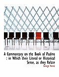 A Commentary on the Book of Psalms: In Which Their Literal or Historical Sense, as They Relate