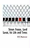 Simon Fraser, Lord Lovat, His Life and Times