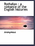 Rothelan: A Romance of the English Histories