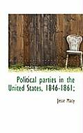 Political Parties in the United States, 1846-1861;