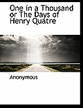 One in a Thousand or the Days of Henry Quatre