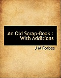 An Old Scrap-Book: With Additions