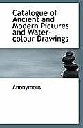 Catalogue of Ancient and Modern Pictures and Water-Colour Drawings