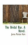 The Bridal Bar. a Novel.