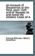 An Account of Discoveries in the West Until 1519 and of Voyages to and Along the Atlantic Coast of a