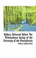 Address Delivered Before the Philomathean Society of the University of the Pennsylvania