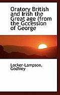 Oratory British and Irish the Great Age (from the Gccession of George