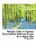 Montaigne, Tudes Et Fragments; Oeuvre Posthume Publi E Par Les Soins de M. Auguste Salles