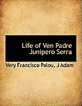 Life of Ven Padre Junipero Serra