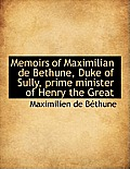 Memoirs of Maximilian de Bethune, Duke of Sully, Prime Minister of Henry the Great