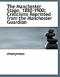 The Manchester Stage, 1880-1900; Criticisms Reprinted from the Manchester Guardian