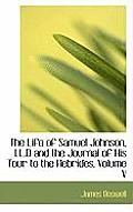 The Life of Samuel Johnson, LL.D and the Journal of His Tour to the Hebrides, Volume V