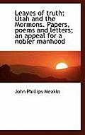 Leaves of Truth; Utah and the Mormons. Papers, Poems and Letters; An Appeal for a Nobler Manhood