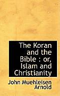 The Koran and the Bible: Or, Islam and Christianity
