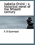 Isabella Orsini: A Historical Novel of the Fifteeth Century
