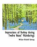 Impressions of Turkey During Twelve Years' Wanderings