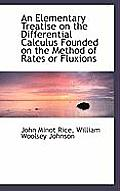 An Elementary Treatise on the Differential Calculus Founded on the Method of Rates or Fluxions