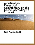 A Critical and Exegetical Commentary on the Gospel According to St. Mark