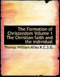 The Formation of Christendom Volume 1 the Christian Faith and the Individual