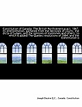Constitution of Canada. the British North America ACT, 1867; Its Interpretation, Gathered from the D