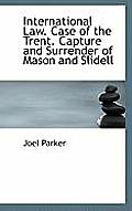 International Law. Case of the Trent. Capture and Surrender of Mason and Slidell