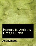 Honors to Andrew Gregg Curtin