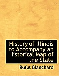 History of Illinois to Accompany an Historical Map of the State