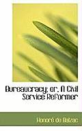 Bureaucracy; Or, a Civil Service Reformer