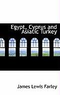 Egypt, Cyprus and Asiatic Turkey