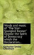 Words and Music of the Star-Spangled Banner Oppose the Spirit of Democracy Which the Declaration..