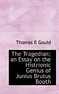 The Tragedian; An Essay on the Histrionic Genius of Junius Brutus Booth