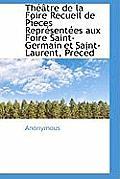 Th Tre de La Foire Recueil de P Eces Repr Sent Es Aux Foire Saint-Germain Et Saint-Laurent, PR C D