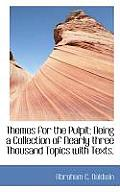 Themes for the Pulpit; Being a Collection of Nearly Three Thousand Topics with Texts,