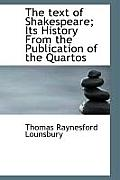 The Text of Shakespeare; Its History from the Publication of the Quartos