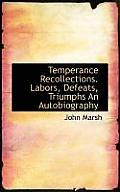 Temperance Recollections. Labors, Defeats, Triumphs an Autobiography
