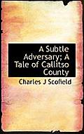 A Subtle Adversary; A Tale of Callitso County