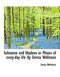 Substance and Shadows or Phases of Every-Day Life by Emma Wellmont