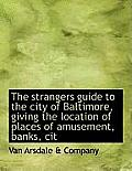 The Strangers Guide to the City of Baltimore, Giving the Location of Places of Amusement, Banks, Cit