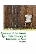 Specimens of the German Lyric Poets Consisting of Translations in Verse