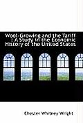 Wool-Growing and the Tariff: A Study in the Economic History of the United States