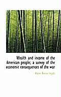 Wealth and Income of the American People; A Survey of the Economic Consequences of the War