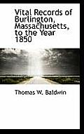 Vital Records of Burlington, Massachusetts, to the Year 1850