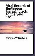 Vital Records of Burlington Massachusetts to the Year 1850