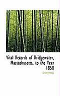 Vital Records of Bridgewater, Massachusetts, to the Year 1850