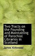Two Tracts on the Founding and Maintaining of Parochial Libraries in Scotland