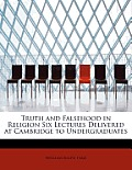 Truth and Falsehood in Religion Six Lectures Delivered at Cambridge to Undergraduates