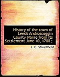 History of the Town of Leeds Androscoggin County Maine from Its Settlement June 10, 1780;